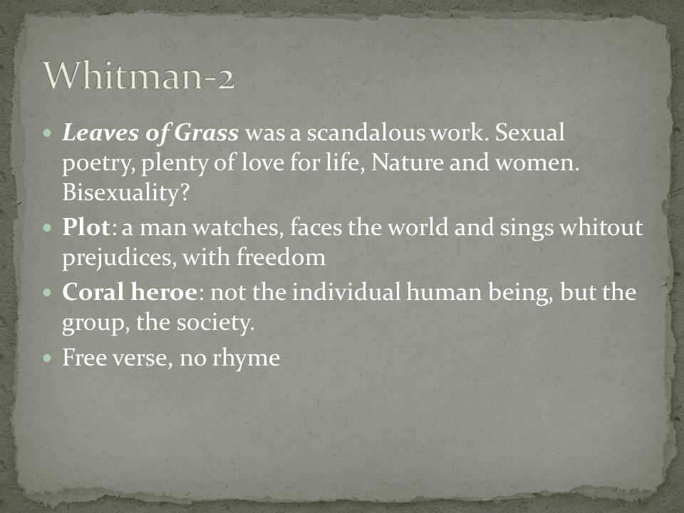 Leaves of Grass was a scandalous work.Sexual poetry, plenty of love for life, Nature and women.