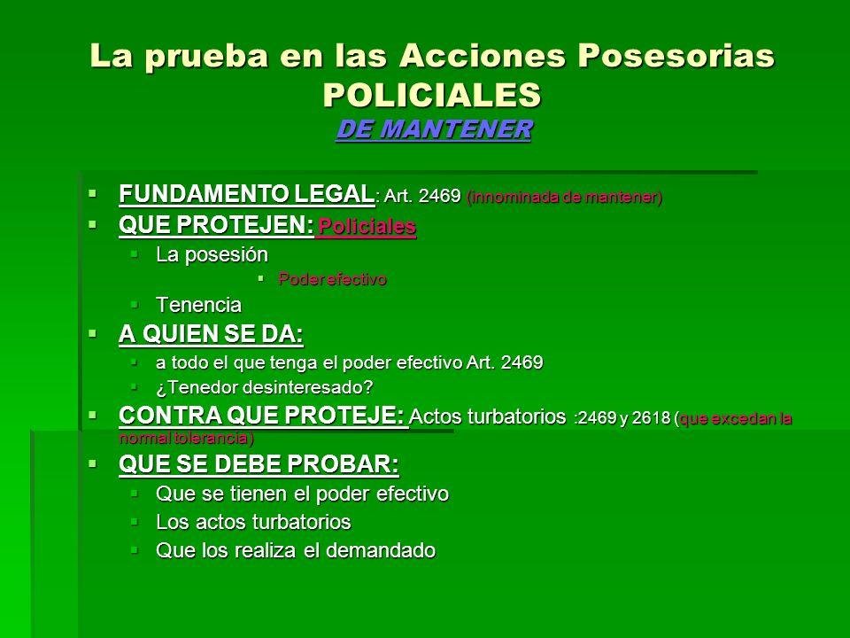 La prueba en las Acciones Posesorias POLICIALES DE MANTENER FUNDAMENTO LEGAL : Art. 2469 (innominada de mantener) FUNDAMENTO LEGAL : Art. 2469 (innomi