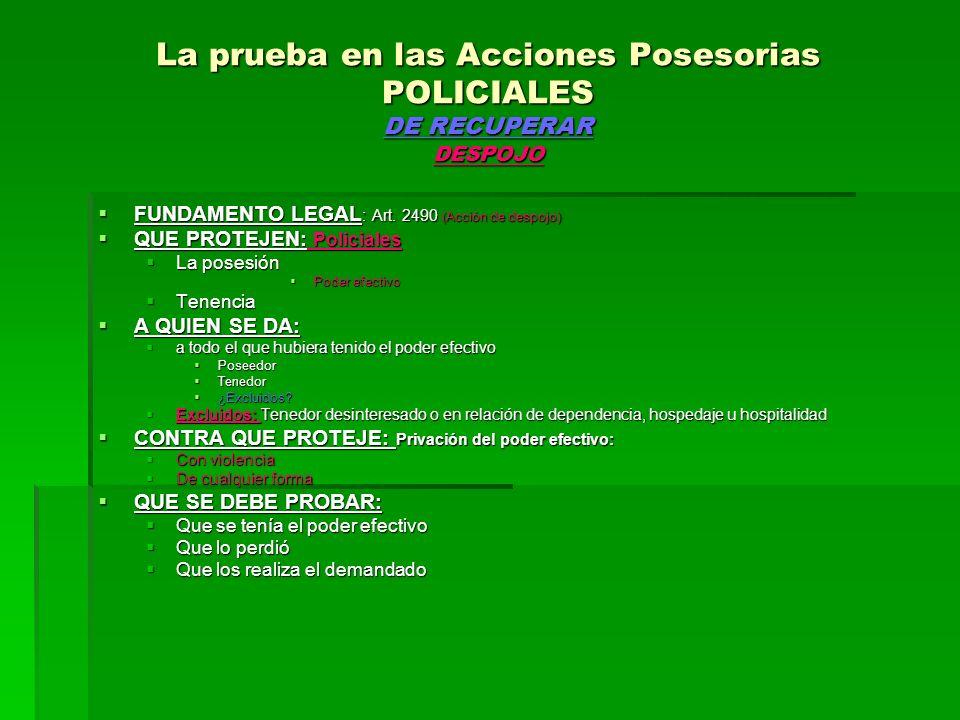 La prueba en las Acciones Posesorias POLICIALES DE RECUPERAR DESPOJO FUNDAMENTO LEGAL : Art. 2490 (Acción de despojo) FUNDAMENTO LEGAL : Art. 2490 (Ac