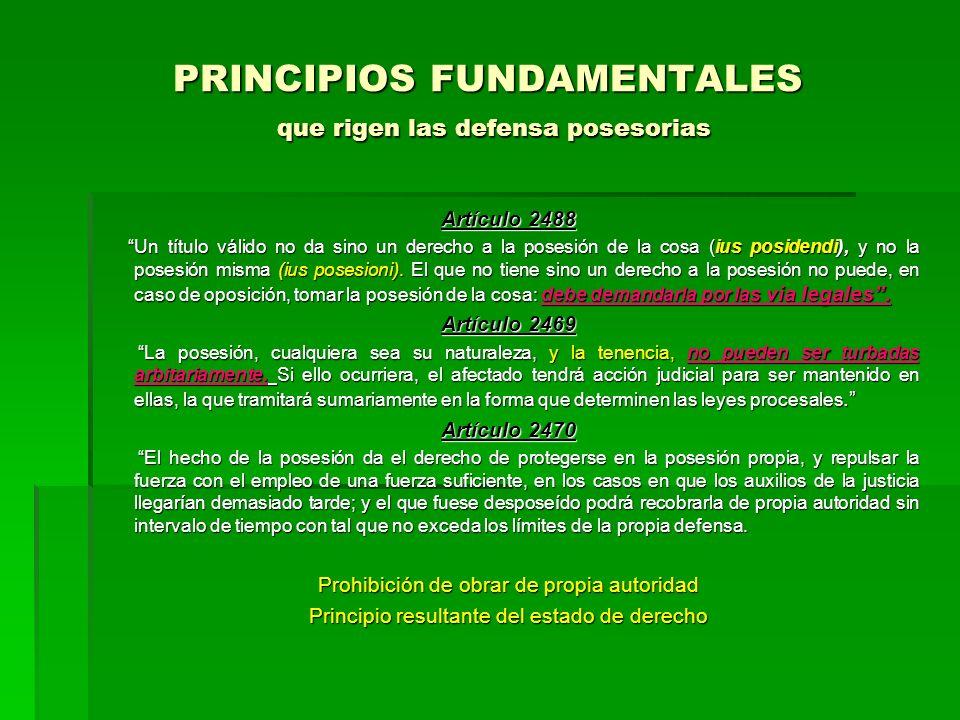 PRINCIPIOS FUNDAMENTALES que rigen las defensa posesorias Artículo 2488 Un título válido no da sino un derecho a la posesión de la cosa (ius posidendi