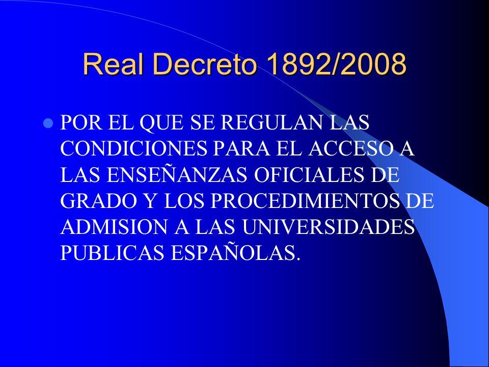 Real Decreto 1892/2008 POR EL QUE SE REGULAN LAS CONDICIONES PARA EL ACCESO A LAS ENSEÑANZAS OFICIALES DE GRADO Y LOS PROCEDIMIENTOS DE ADMISION A LAS UNIVERSIDADES PUBLICAS ESPAÑOLAS.