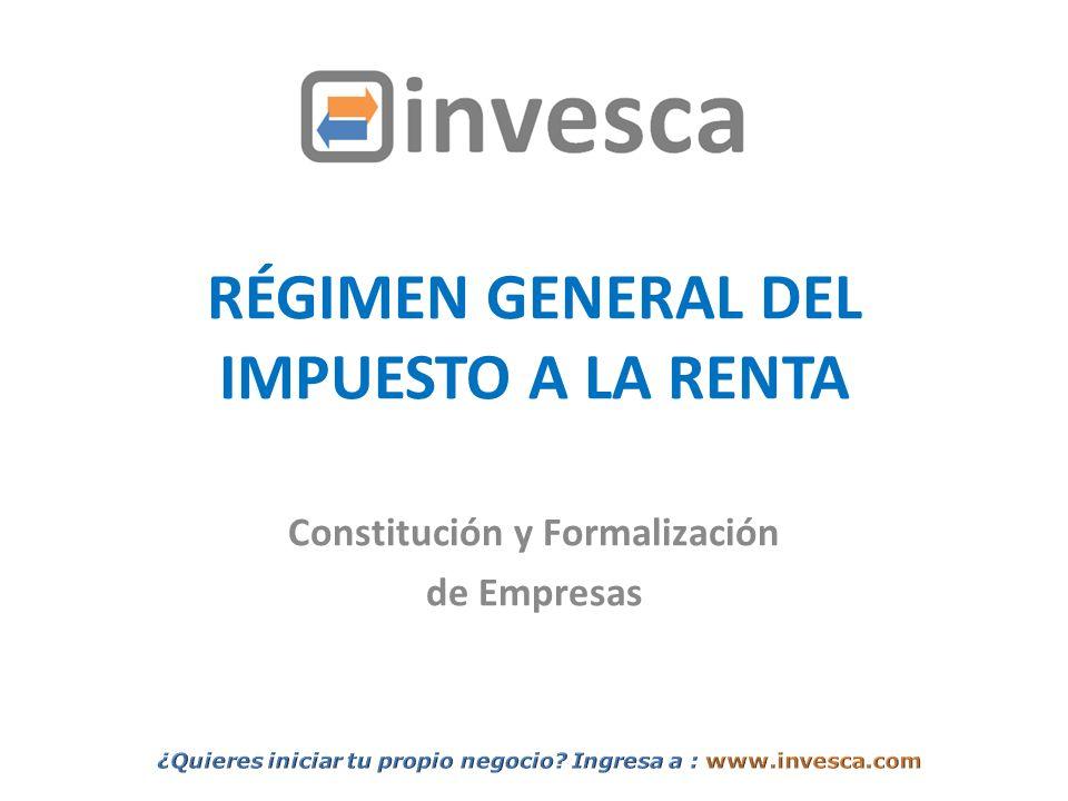 RÉGIMEN GENERAL DEL IMPUESTO A LA RENTA Constitución y Formalización de Empresas