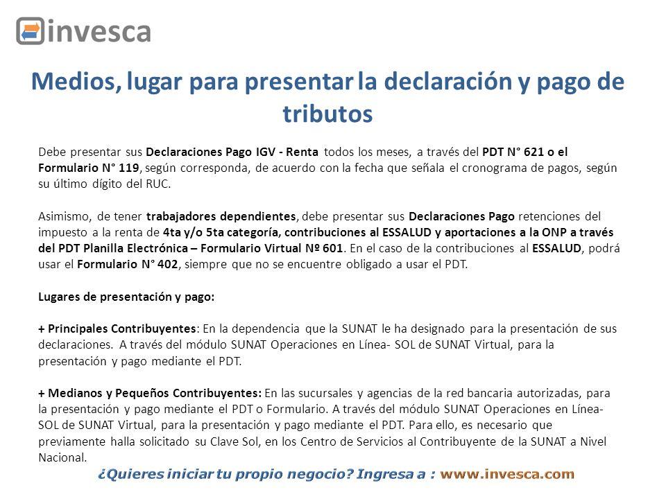 Medios, lugar para presentar la declaración y pago de tributos Debe presentar sus Declaraciones Pago IGV - Renta todos los meses, a través del PDT N°