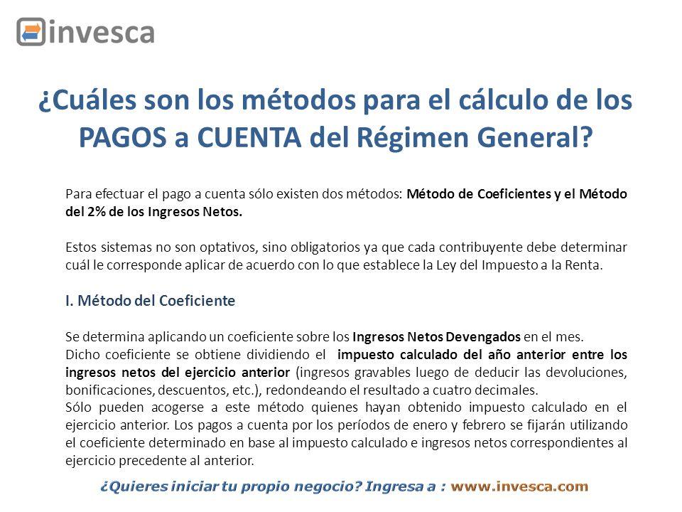 ¿Cuáles son los métodos para el cálculo de los PAGOS a CUENTA del Régimen General? Para efectuar el pago a cuenta sólo existen dos métodos: Método de