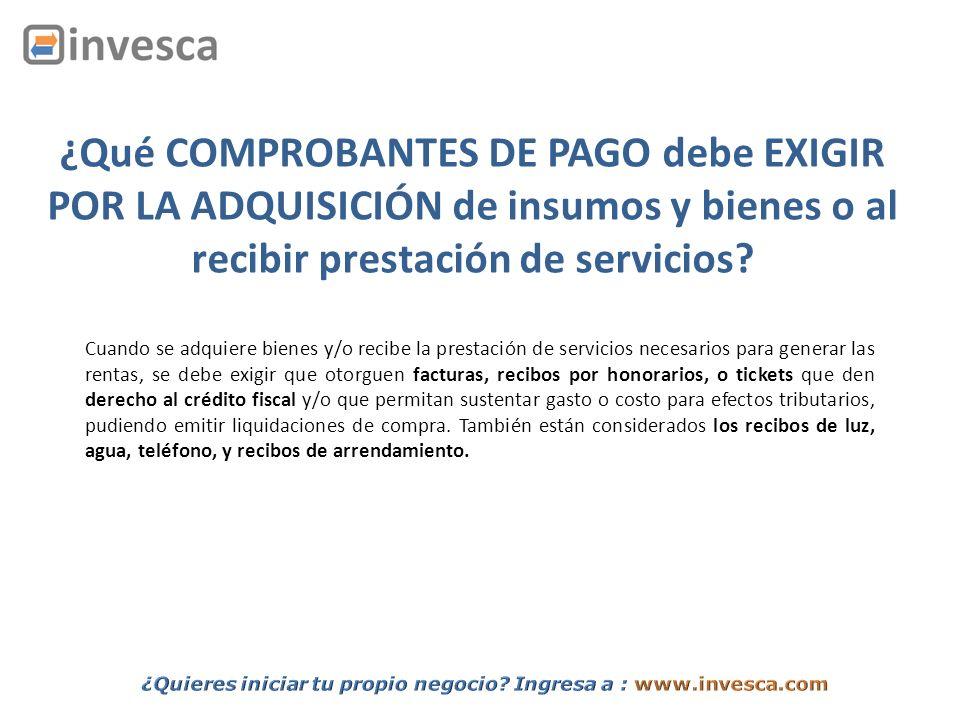 ¿Qué COMPROBANTES DE PAGO debe EXIGIR POR LA ADQUISICIÓN de insumos y bienes o al recibir prestación de servicios? Cuando se adquiere bienes y/o recib