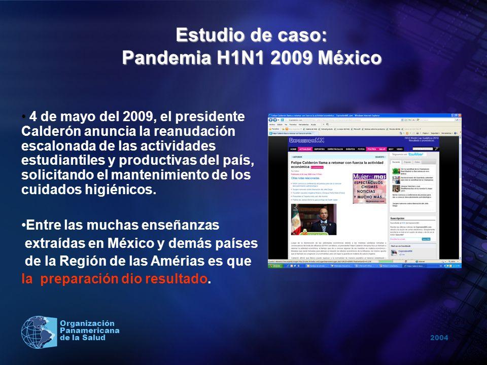 2004 Organización Panamericana de la Salud Estudio de caso: Pandemia H1N1 2009 México 4 de mayo del 2009, el presidente Calderón anuncia la reanudació
