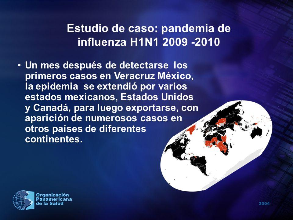 2004 Organización Panamericana de la Salud Estudio de caso: pandemia de influenza H1N1 2009 -2010 Un mes después de detectarse los primeros casos en V