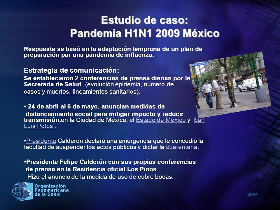 2004 Organización Panamericana de la Salud Estudio de caso: Pandemia H1N1 2009 México Respuesta se basó en la adaptación temprana de un plan de prepar