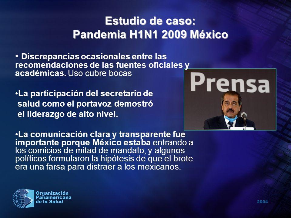 2004 Organización Panamericana de la Salud Estudio de caso: Pandemia H1N1 2009 México Campaña mediática intensiva para informar a la población acerca de la gripe, promover higiene personal y ambiental, solicitar que las personas enfermas buscaran atención médica, se quedaran en el hogar y ejecutar las medidas de distanciamiento social.