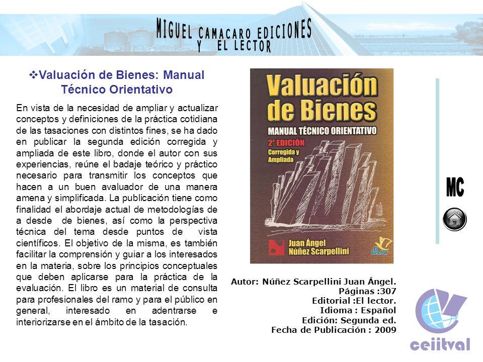 Valuación de Bienes: Manual Técnico Orientativo En vista de la necesidad de ampliar y actualizar conceptos y definiciones de la práctica cotidiana de