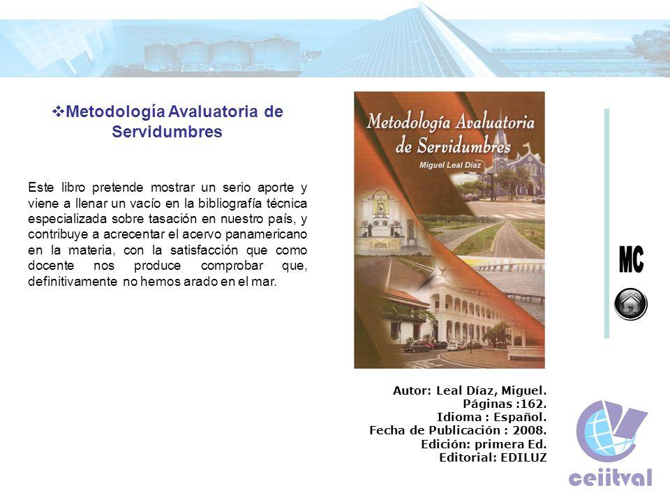 Metodología Avaluatoria de Servidumbres Este libro pretende mostrar un serio aporte y viene a llenar un vacío en la bibliografía técnica especializada