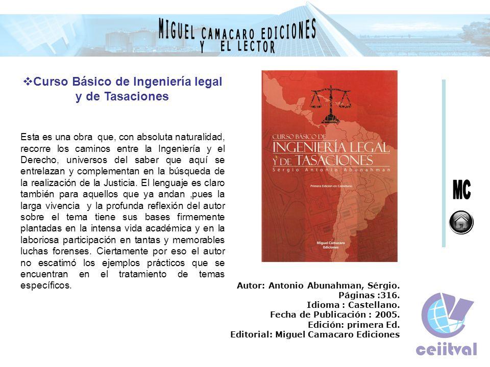 Curso Básico de Ingeniería legal y de Tasaciones Esta es una obra que, con absoluta naturalidad, recorre los caminos entre la Ingeniería y el Derecho,