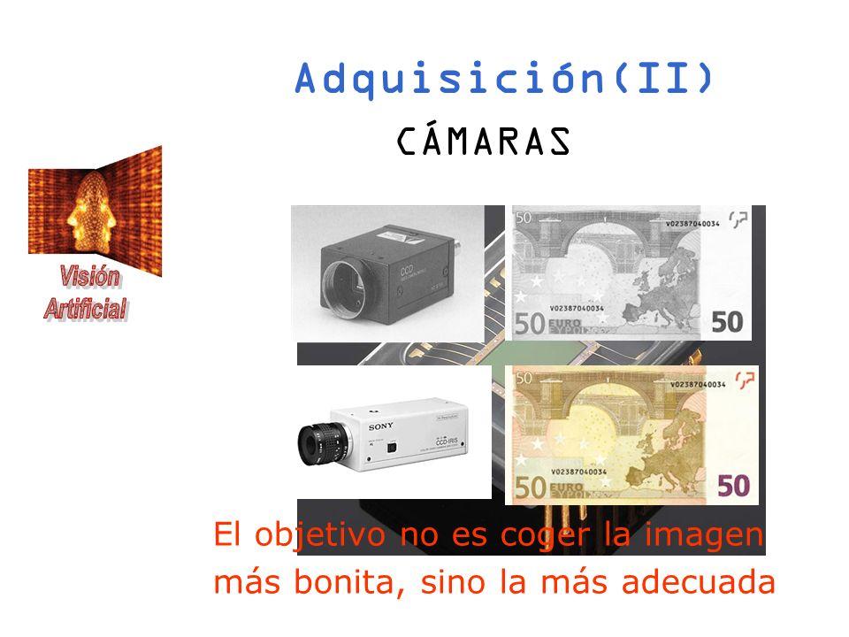 Adquisición(II) CÁMARAS El objetivo no es coger la imagen más bonita, sino la más adecuada
