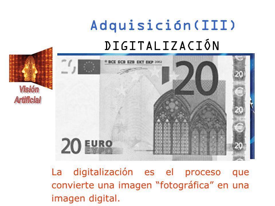 Adquisición(III) DIGITALIZACIÓN La digitalización es el proceso que convierte una imagen fotográfica en una imagen digital.