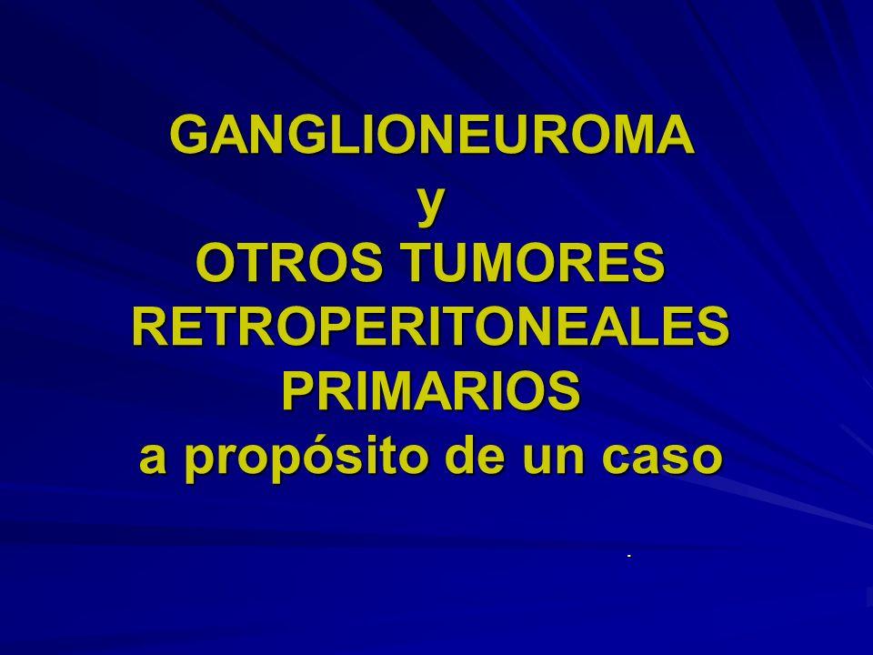 GANGLIONEUROMA y OTROS TUMORES RETROPERITONEALES PRIMARIOS a propósito de un caso.