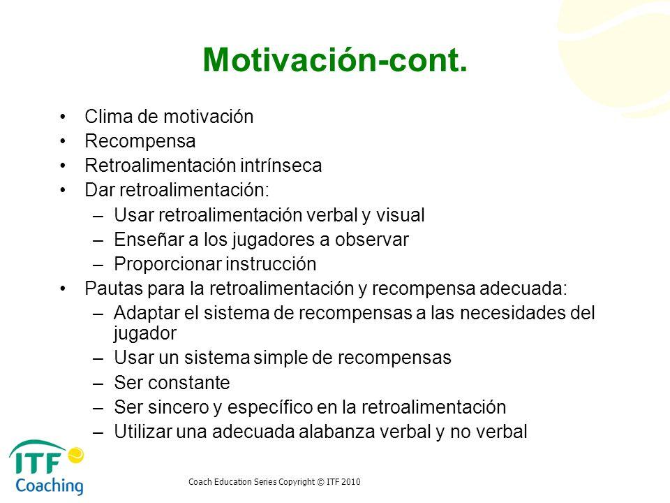 Coach Education Series Copyright © ITF 2010 Motivación-cont. Clima de motivación Recompensa Retroalimentación intrínseca Dar retroalimentación: –Usar