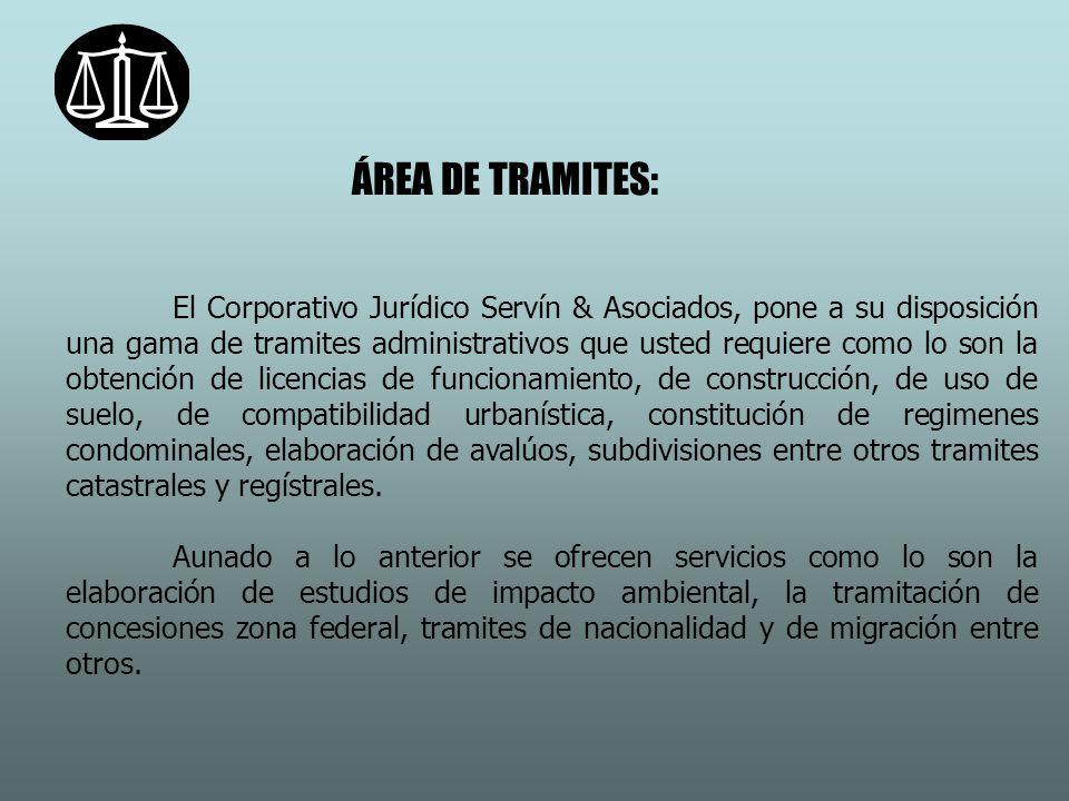 ÁREA DE TRAMITES: El Corporativo Jurídico Servín & Asociados, pone a su disposición una gama de tramites administrativos que usted requiere como lo so