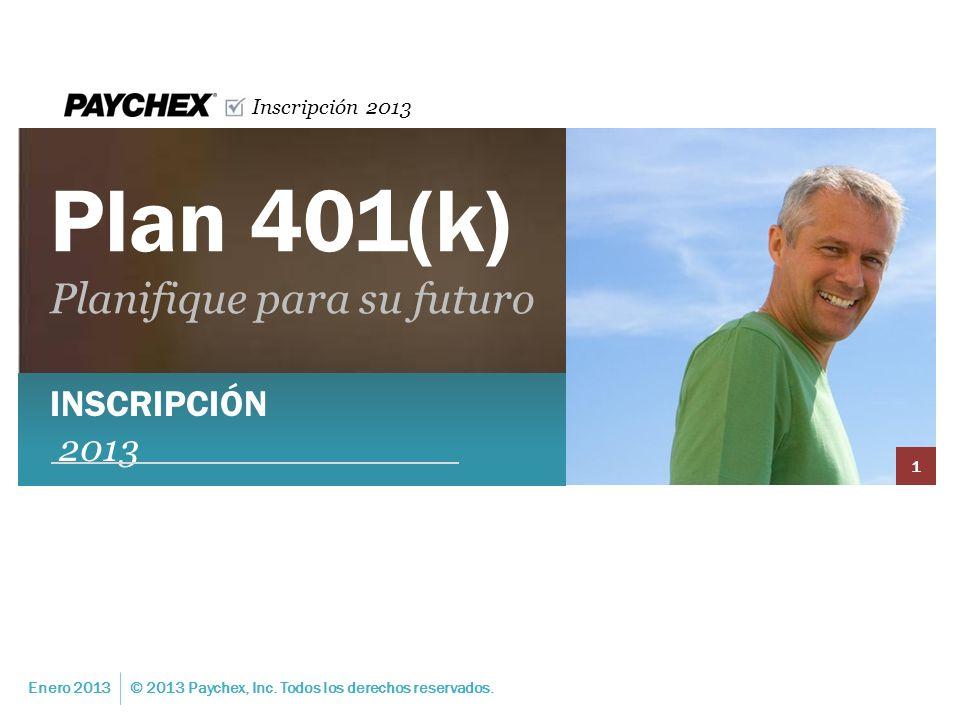 Inscripción 2013 Plan 401(k) Planifique para su futuro Enero 2013 1 © 2013 Paychex, Inc. Todos los derechos reservados. INSCRIPCIÓN 2013