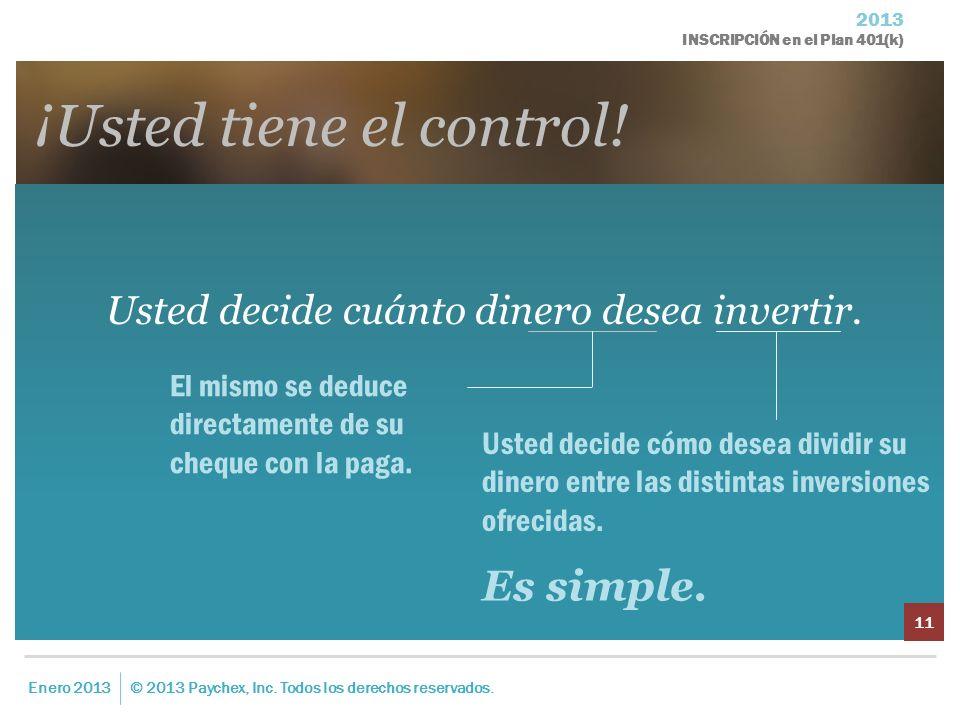 2013 INSCRIPCIÓN en el Plan 401(k) ¡Usted tiene el control! Usted decide cuánto dinero desea invertir. Enero 2013© 2013 Paychex, Inc. Todos los derech