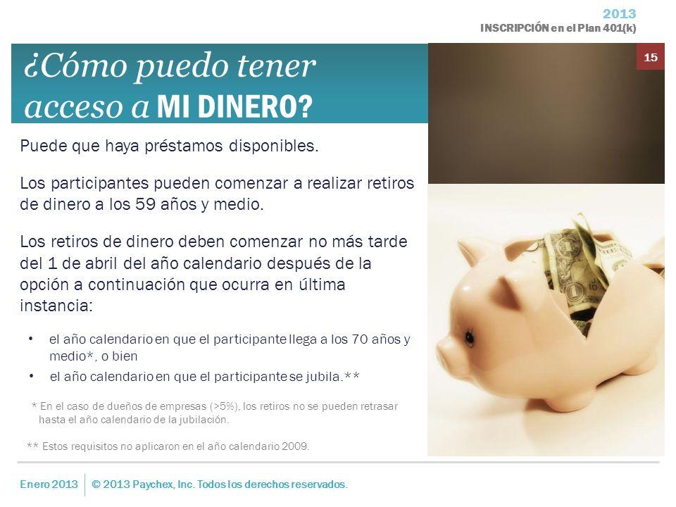 2013 INSCRIPCIÓN en el Plan 401(k) Enero 2013© 2013 Paychex, Inc. Todos los derechos reservados. 15 ¿Cómo puedo tener acceso a MI DINERO? Puede que ha