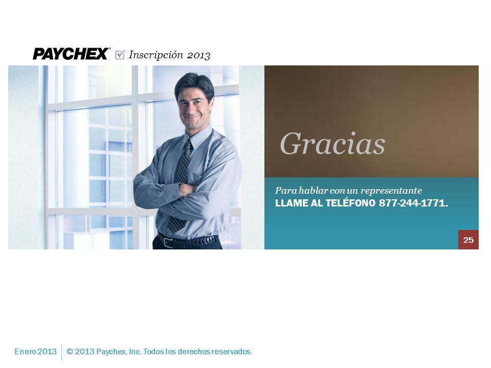 Inscripción 2013 Para hablar con un representante LLAME AL TELÉFONO 877-244-1771. Gracias Enero 2013© 2013 Paychex, Inc. Todos los derechos reservados