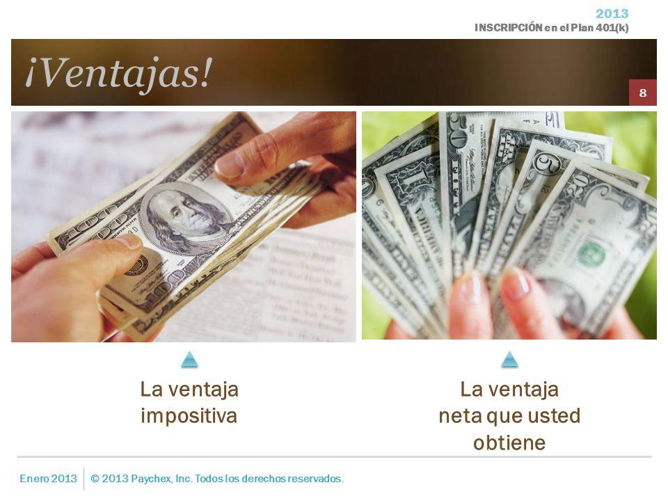 2013 INSCRIPCIÓN en el Plan 401(k) ¡Ventajas! Enero 2013© 2013 Paychex, Inc. Todos los derechos reservados. 8 La ventaja impositiva La ventaja neta qu
