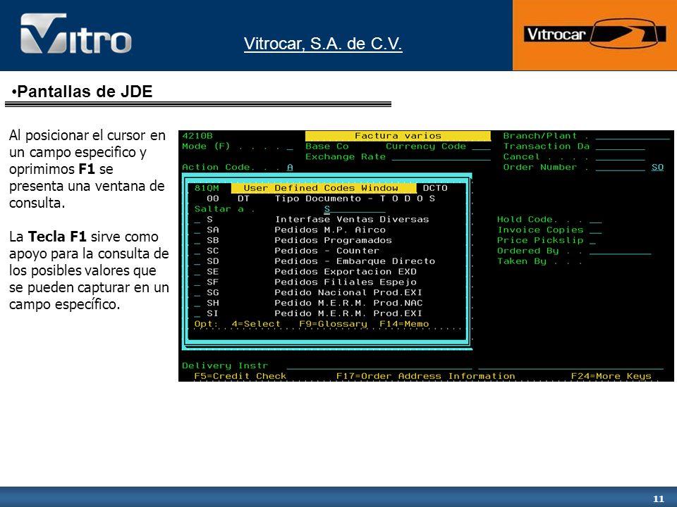 Vitrocar, S.A. de C.V. 11 Al posicionar el cursor en un campo especifico y oprimimos F1 se presenta una ventana de consulta. La Tecla F1 sirve como ap