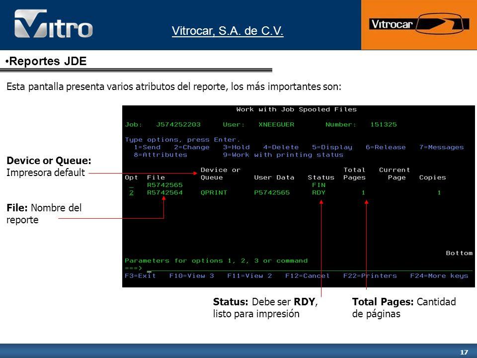 Vitrocar, S.A. de C.V. 17 Esta pantalla presenta varios atributos del reporte, los más importantes son: File: Nombre del reporte Device or Queue: Impr
