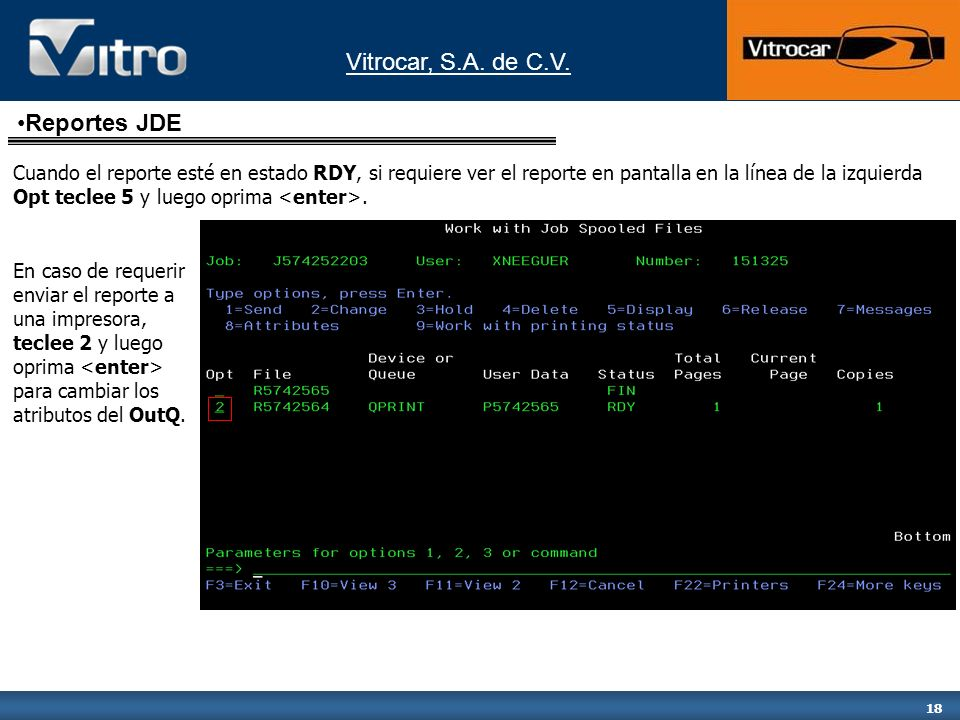 Vitrocar, S.A. de C.V. 18 Cuando el reporte esté en estado RDY, si requiere ver el reporte en pantalla en la línea de la izquierda Opt teclee 5 y lueg