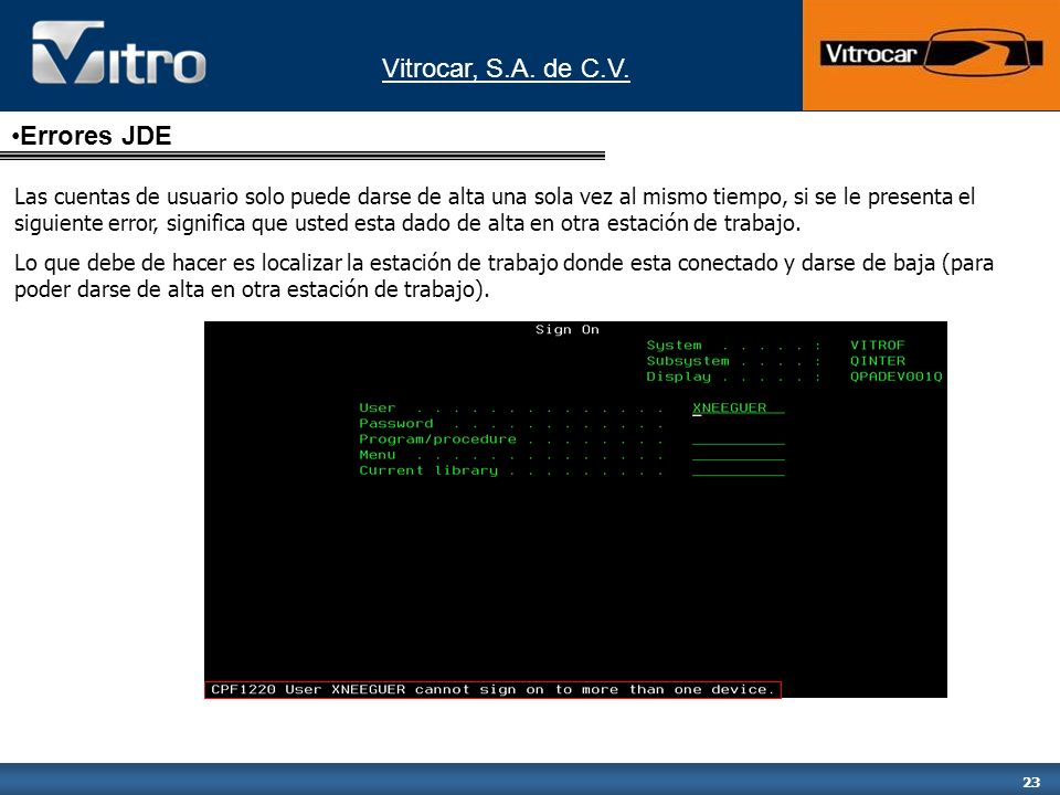 Vitrocar, S.A. de C.V. 23 Las cuentas de usuario solo puede darse de alta una sola vez al mismo tiempo, si se le presenta el siguiente error, signific