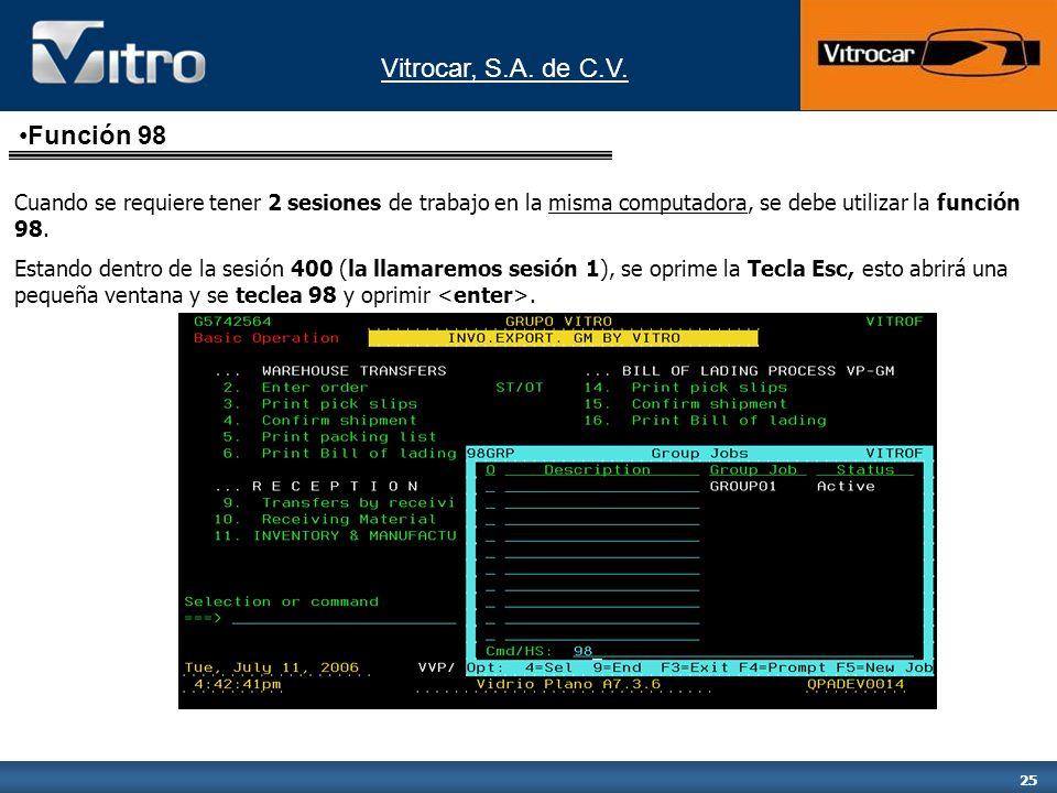 Vitrocar, S.A. de C.V. 25 Función 98 Cuando se requiere tener 2 sesiones de trabajo en la misma computadora, se debe utilizar la función 98. Estando d