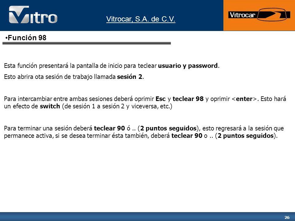 Vitrocar, S.A. de C.V. 26 Esta función presentará la pantalla de inicio para teclear usuario y password. Esto abrira ota sesión de trabajo llamada ses