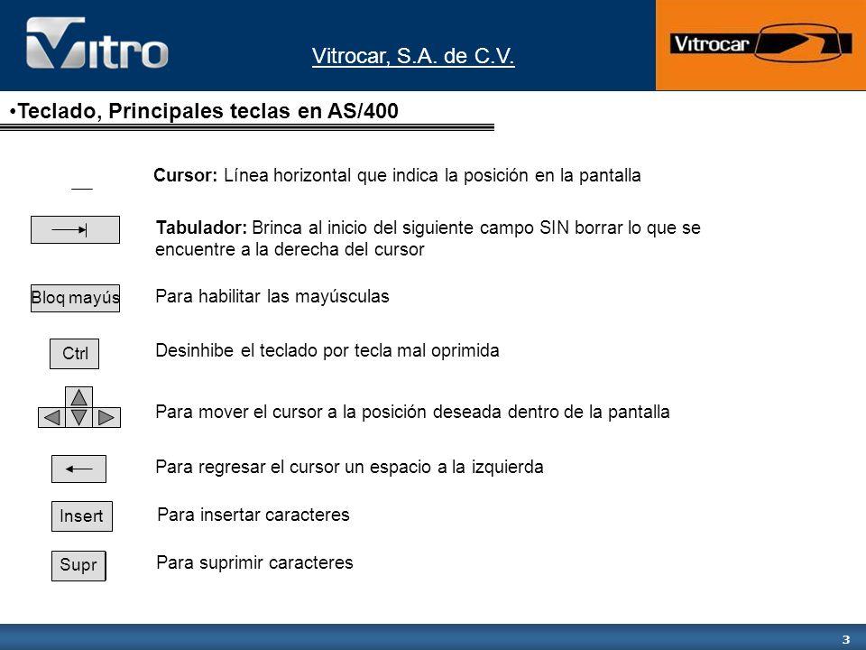 Vitrocar, S.A. de C.V. 3 Teclado, Principales teclas en AS/400 Cursor: Línea horizontal que indica la posición en la pantalla Tabulador: Brinca al ini