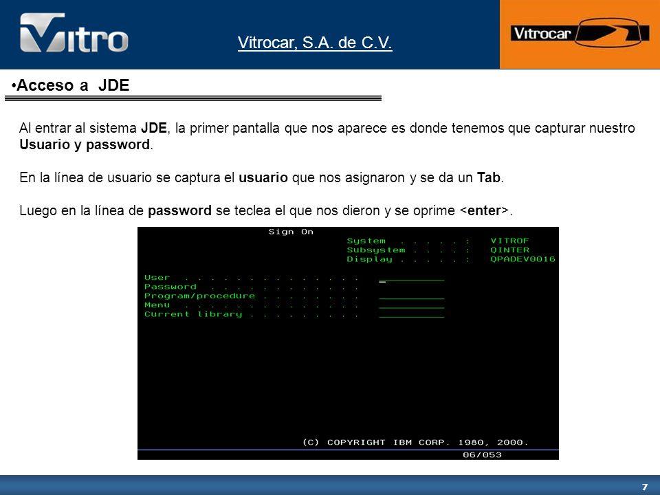 Vitrocar, S.A. de C.V. 7 Acceso a JDE Al entrar al sistema JDE, la primer pantalla que nos aparece es donde tenemos que capturar nuestro Usuario y pas