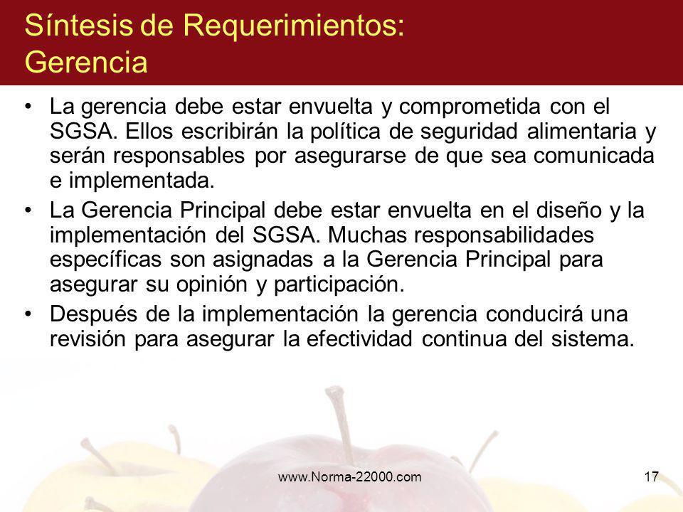 www.Norma-22000.com17 Síntesis de Requerimientos: Gerencia La gerencia debe estar envuelta y comprometida con el SGSA. Ellos escribirán la política de
