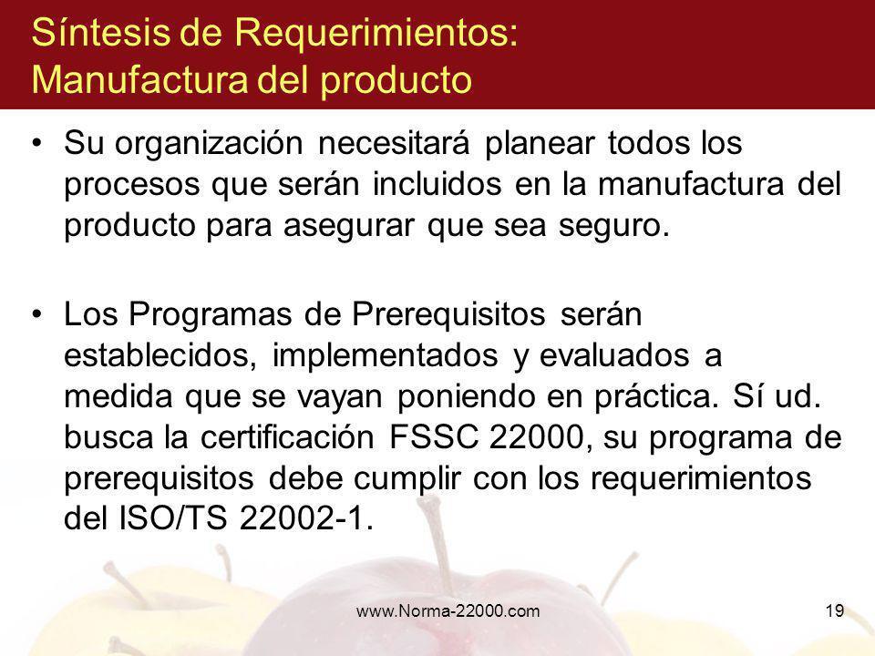 www.Norma-22000.com19 Síntesis de Requerimientos: Manufactura del producto Su organización necesitará planear todos los procesos que serán incluidos e