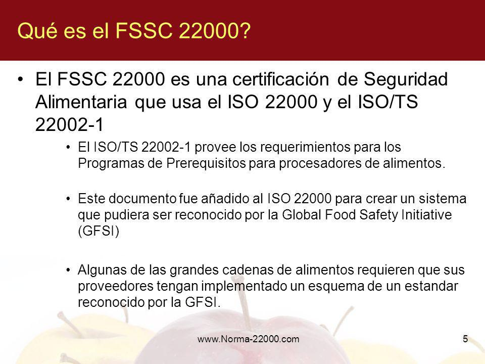 www.Norma-22000.com5 Qué es el FSSC 22000? El FSSC 22000 es una certificación de Seguridad Alimentaria que usa el ISO 22000 y el ISO/TS 22002-1 El ISO