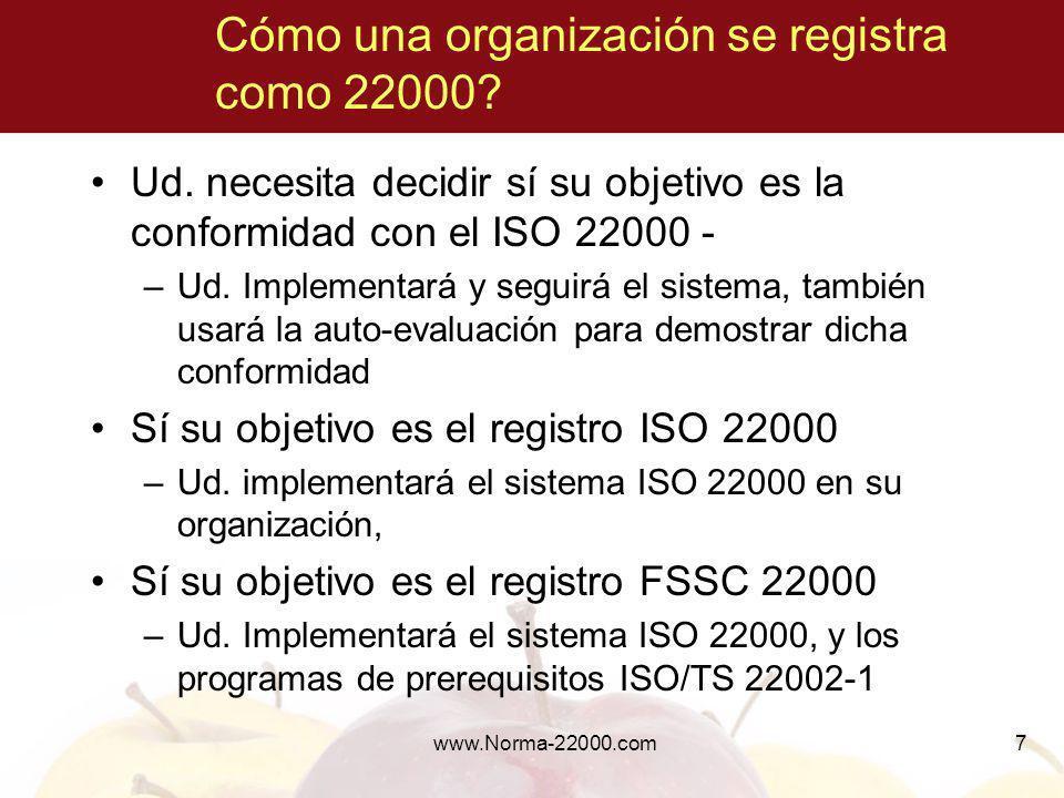 www.Norma-22000.com7 Cómo una organización se registra como 22000? Ud. necesita decidir sí su objetivo es la conformidad con el ISO 22000 - –Ud. Imple