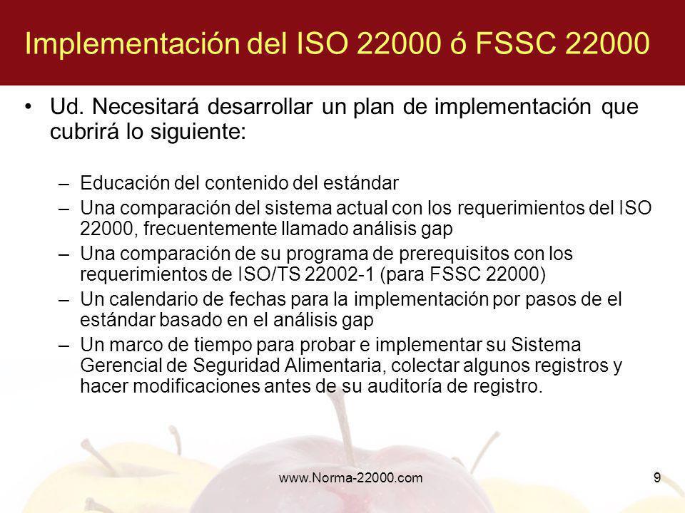9 Implementación del ISO 22000 ó FSSC 22000 Ud. Necesitará desarrollar un plan de implementación que cubrirá lo siguiente: –Educación del contenido de