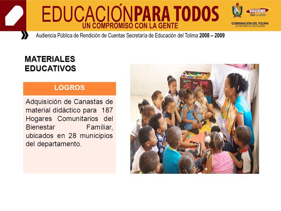 LOGROS Adquisición de Canastas de material didáctico para 187 Hogares Comunitarios del Bienestar Familiar, ubicados en 28 municipios del departamento.