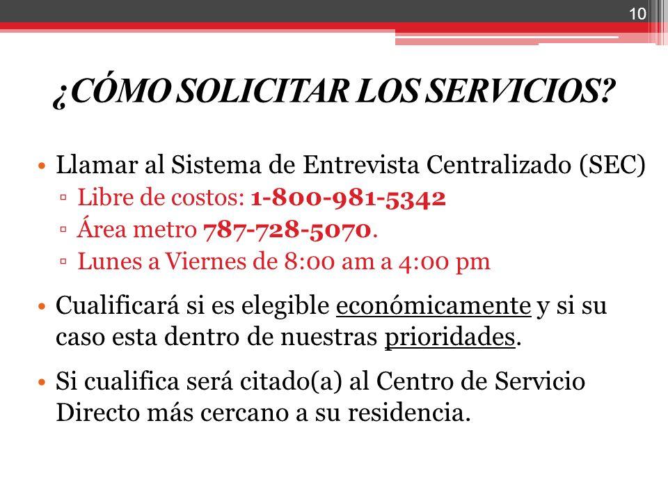¿CÓMO SOLICITAR LOS SERVICIOS? Llamar al Sistema de Entrevista Centralizado (SEC) Libre de costos: 1-800-981-5342 Área metro 787-728-5070. Lunes a Vie