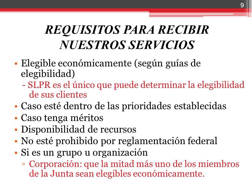 REQUISITOS PARA RECIBIR NUESTROS SERVICIOS Elegible económicamente (según guías de elegibilidad) - SLPR es el único que puede determinar la elegibilid