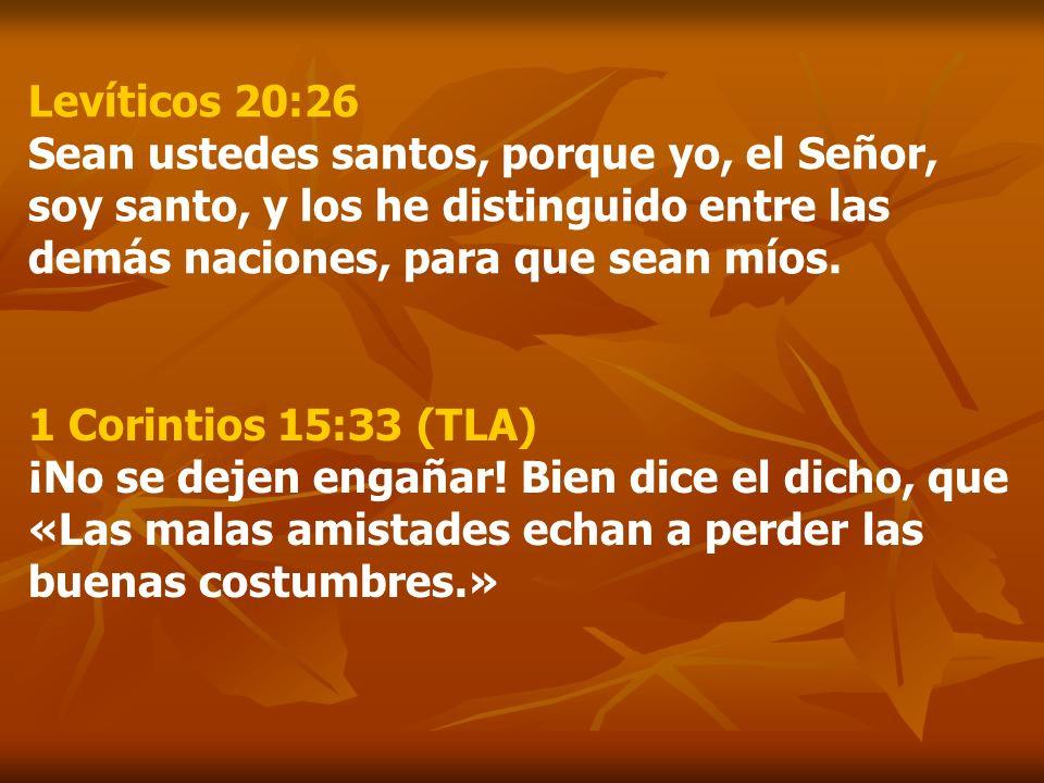 Levíticos 20:26 Sean ustedes santos, porque yo, el Señor, soy santo, y los he distinguido entre las demás naciones, para que sean míos. 1 Corintios 15