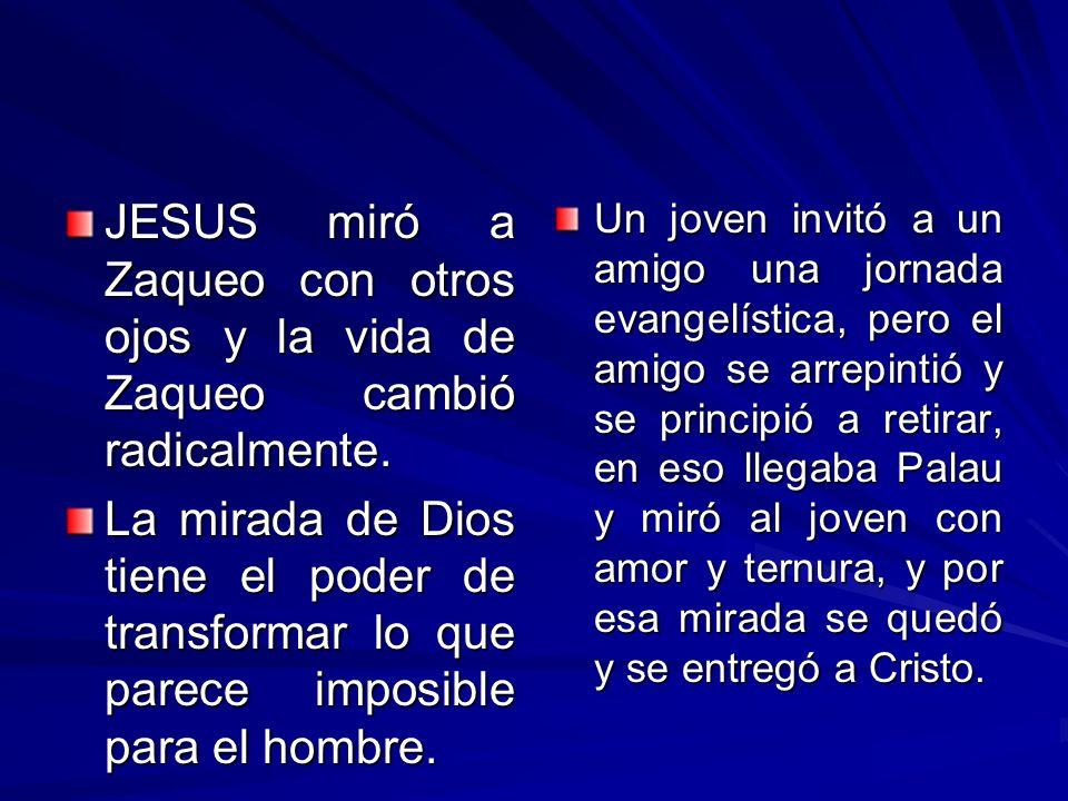 JESUS miró a Zaqueo con otros ojos y la vida de Zaqueo cambió radicalmente. La mirada de Dios tiene el poder de transformar lo que parece imposible pa