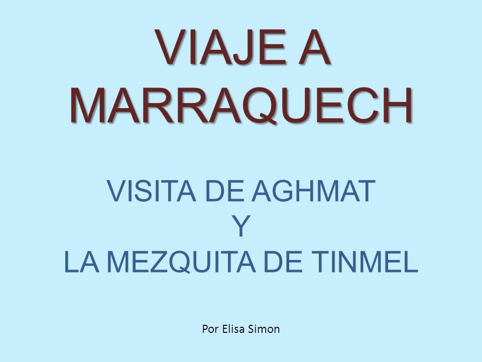 VIAJE A MARRAQUECH VISITA DE AGHMAT Y LA MEZQUITA DE TINMEL Por Elisa Simon