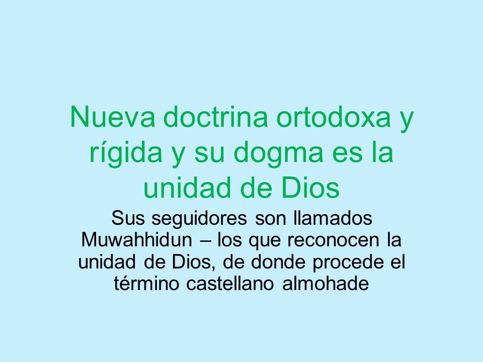 Nueva doctrina ortodoxa y rígida y su dogma es la unidad de Dios Sus seguidores son llamados Muwahhidun – los que reconocen la unidad de Dios, de dond