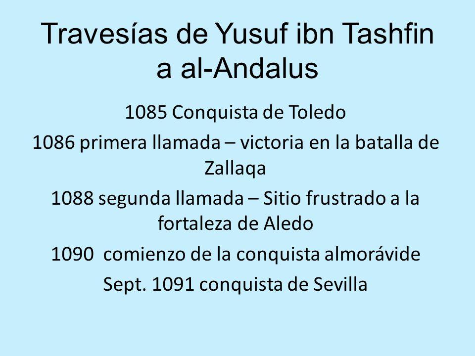Travesías de Yusuf ibn Tashfin a al-Andalus 1085 Conquista de Toledo 1086 primera llamada – victoria en la batalla de Zallaqa 1088 segunda llamada – S