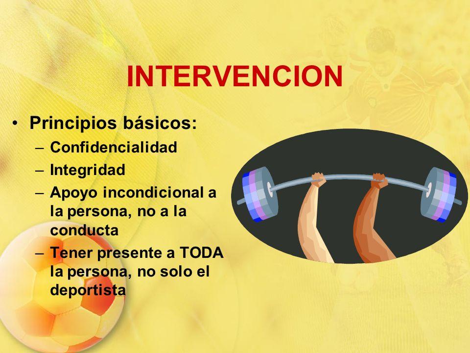 INTERVENCION Principios básicos: –Confidencialidad –Integridad –Apoyo incondicional a la persona, no a la conducta –Tener presente a TODA la persona,