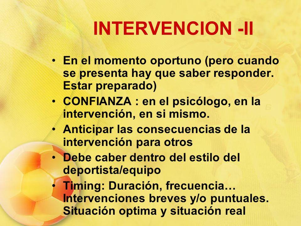 INTERVENCION -II En el momento oportuno (pero cuando se presenta hay que saber responder. Estar preparado) CONFIANZA : en el psicólogo, en la interven