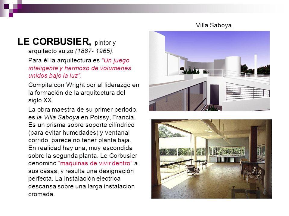LE CORBUSIER, pintor y arquitecto suizo (1887- 1965). Para él la arquitectura es Un juego inteligente y hermoso de volumenes unidos bajo la luz. Compi